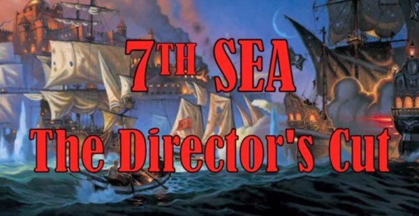 7th Sea Director's Cut