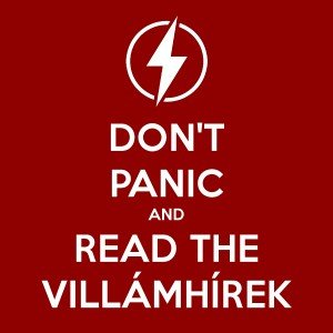 Don't Panic and Read the Villámhírek